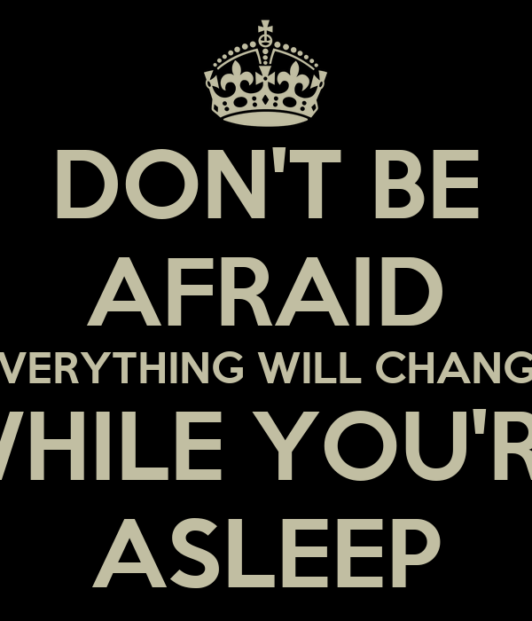 DONT BE AFRAID EVERYTHING WILL CHANGE WHILE YOURE ASLEEP Poster  d...