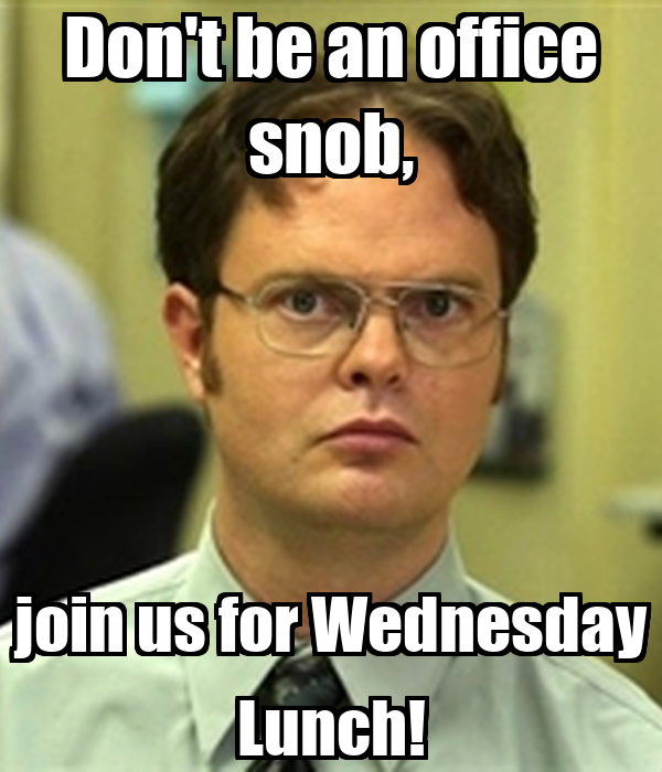 Dont Be An Office Snob Join Us For Wednesday Lunch Poster