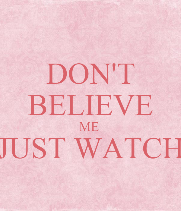 Just Watch Me