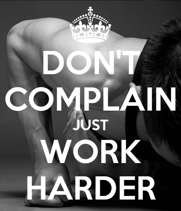Just Finished Work Quotes: DON'T COMPLAIN JUST WORK HARDER Poster