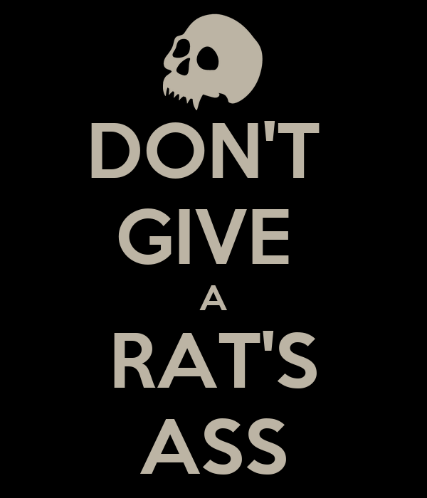 Ass dont give rat