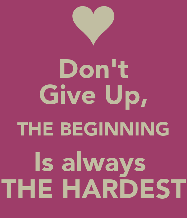 Dont Give Up The Beginning Is Always The Hardest Poster Mmm