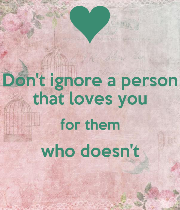 Dont Ignore A Person That Loves You For Them Who Doesnt Poster