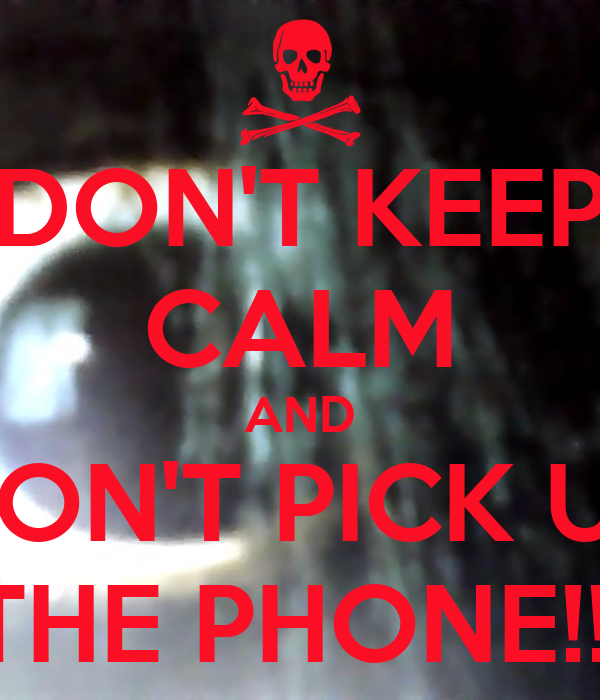 DONu0026#39;T KEEP CALM AND DONu0026#39;T PICK UP THE PHONE!!! - KEEP CALM AND CARRY ...