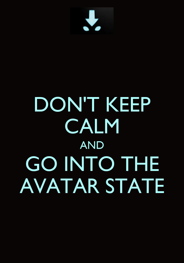 Don 39 T Keep Calm And Go Into The Avatar State Poster