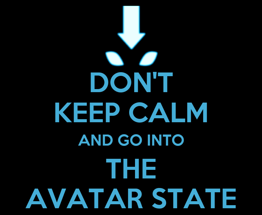 Don 39 T Keep Calm And Go Into The Avatar State Poster Alex
