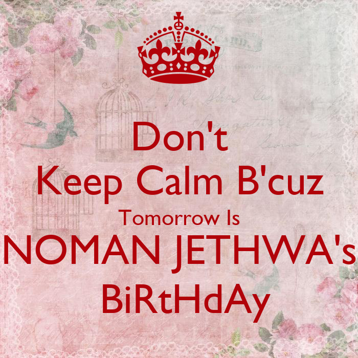 Captivating Dont Keep Calm Bcuz Tomorrow Is NOMAN JETHWAs BiRtHdAy Poster . Gallery