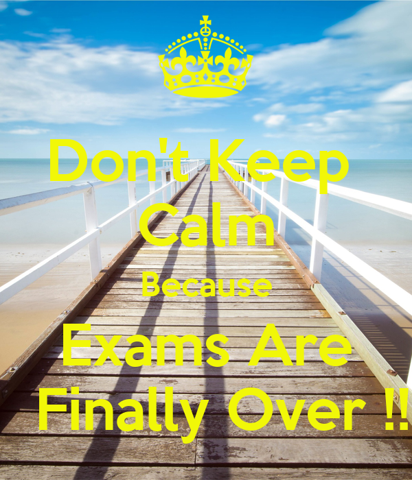 Don't Keep Calm Because Exams Are Finally Over !! Poster ...
