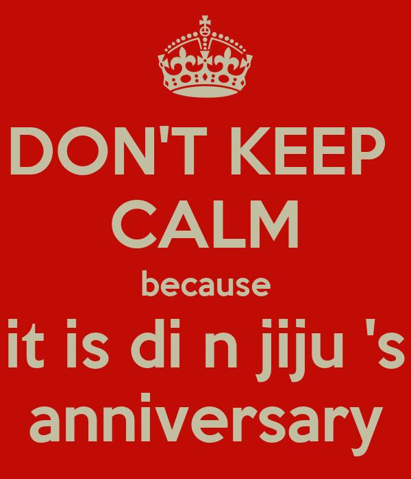 Don t keep calm because it is di n jiju s anniversary