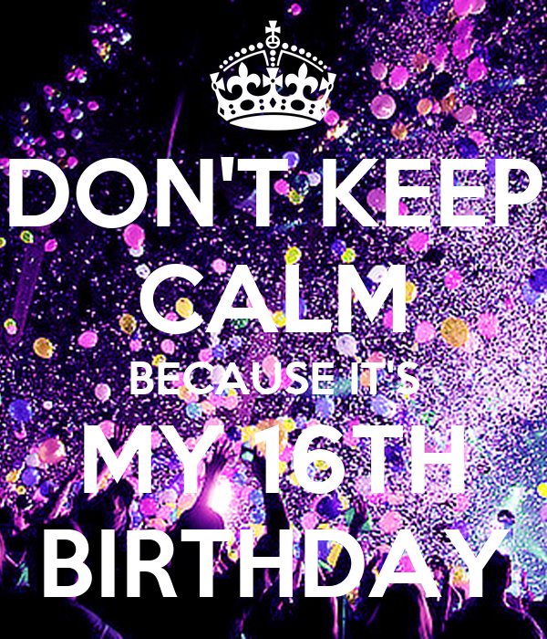 DON'T KEEP CALM BECAUSE IT'S MY 16TH BIRTHDAY Poster