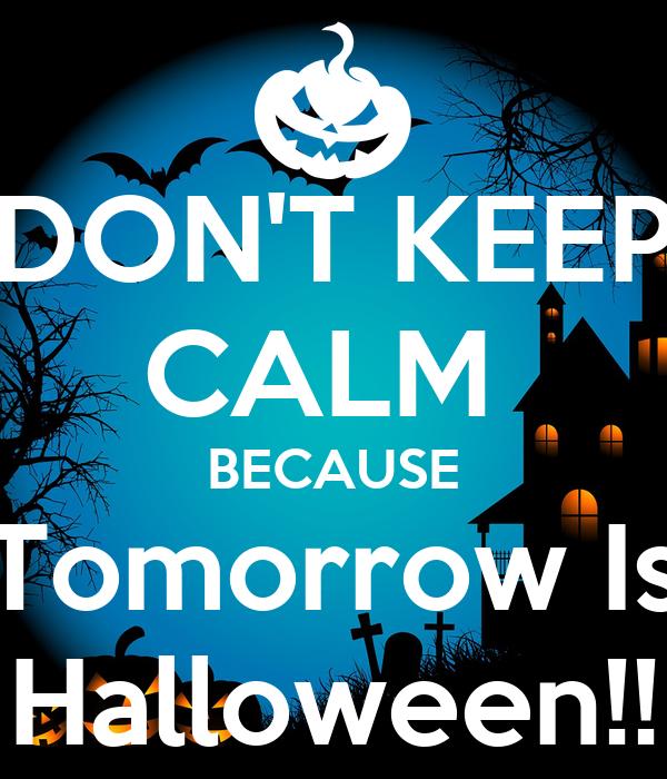 DONu0027T KEEP CALM BECAUSE Tomorrow Is Halloween!
