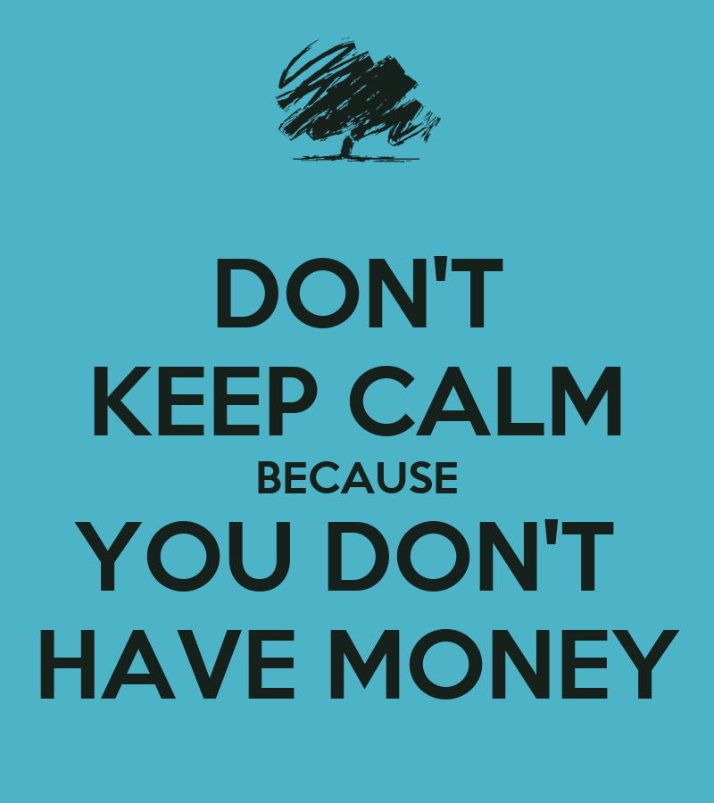 Don 39 T Keep Calm Because You Don 39 T Have Money Poster