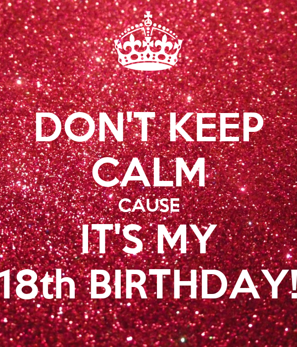 DON'T KEEP CALM CAUSE IT'S MY 18th BIRTHDAY! Poster