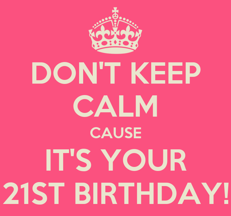 DON'T KEEP CALM CAUSE IT'S YOUR 21ST BIRTHDAY! Poster