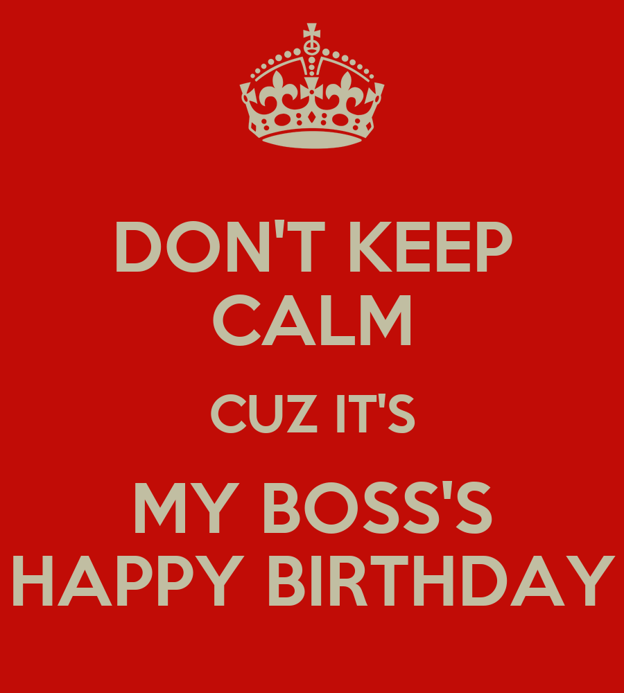 DON'T KEEP CALM CUZ IT'S MY BOSS'S HAPPY BIRTHDAY Poster