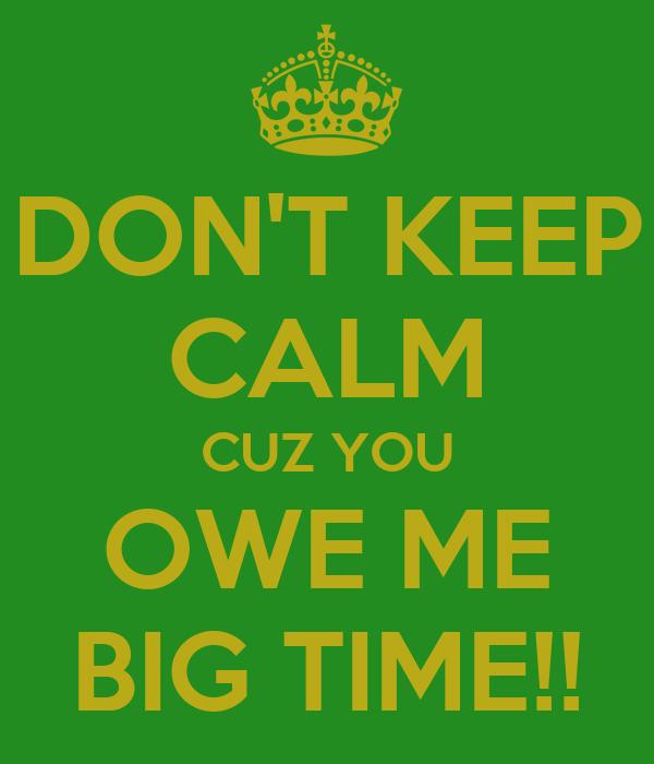 Dont Keep Calm Cuz You Owe Me Big Time Poster Patrick
