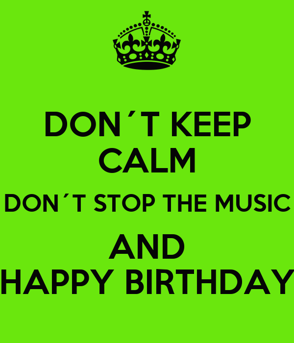 don-t-keep-calm-don-t-stop-the-music-and-happy-birthday-1.png