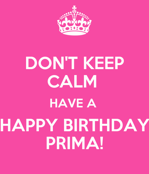 DON'T KEEP CALM HAVE A HAPPY BIRTHDAY PRIMA! Poster