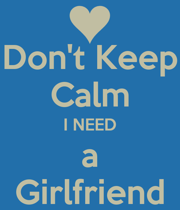 Dont Keep Calm I Need A Girlfriend Poster Vagner Keep Calm O Matic