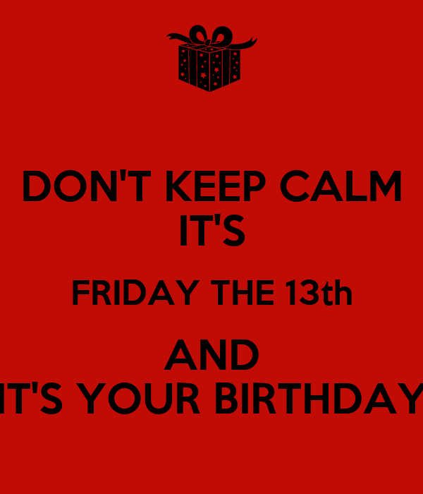 friday the 13th birthday DON'T KEEP CALM IT'S FRIDAY THE 13th AND IT'S YOUR BIRTHDAY Poster  friday the 13th birthday