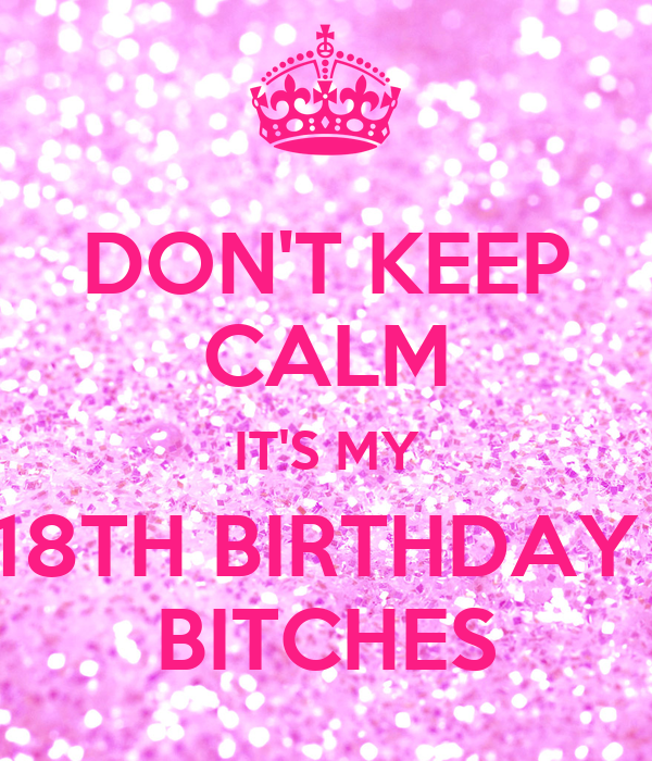DON'T KEEP CALM IT'S MY 18TH BIRTHDAY BITCHES Poster