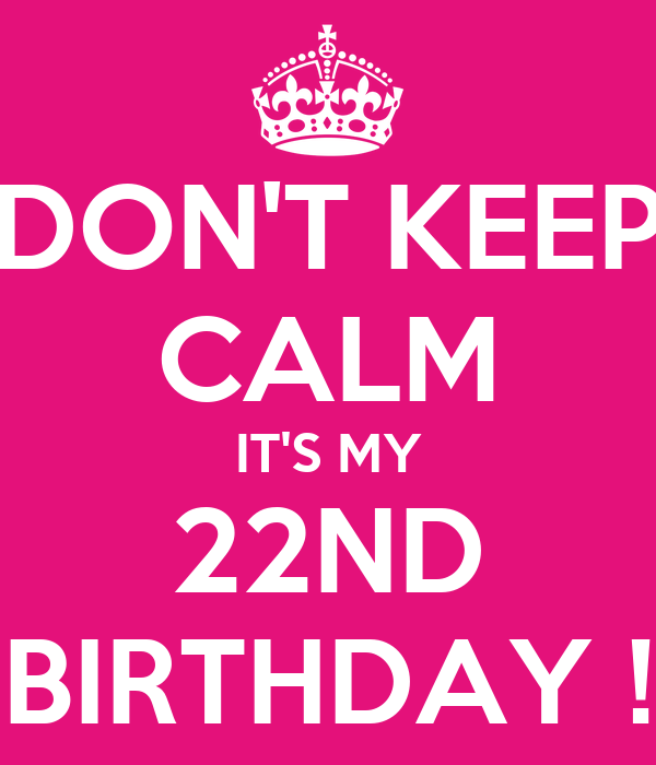 Funny 22nd Birthday Ecards: DON'T KEEP CALM IT'S MY 22ND BIRTHDAY ! Poster