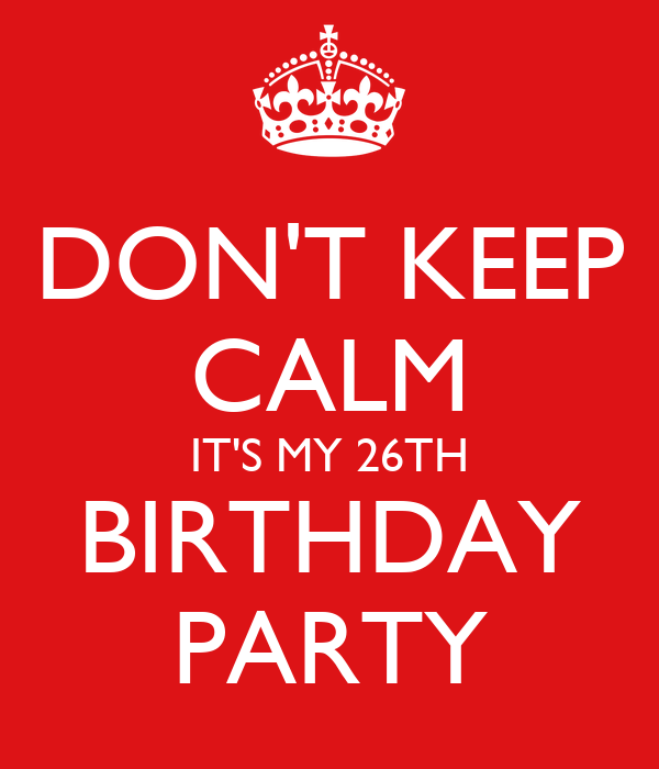 DON'T KEEP CALM IT'S MY 26TH BIRTHDAY PARTY Poster