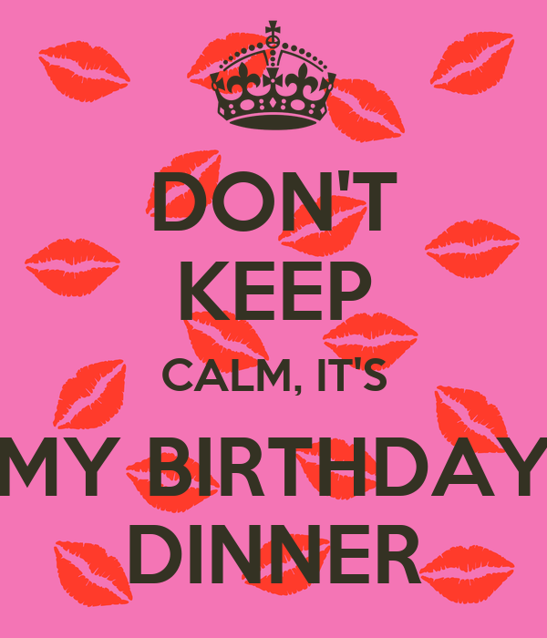 DON'T KEEP CALM, IT'S MY BIRTHDAY DINNER Poster