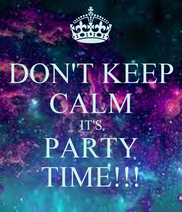 DON'T KEEP CALM IT'S PARTY TIME!!! Poster   rlc8214