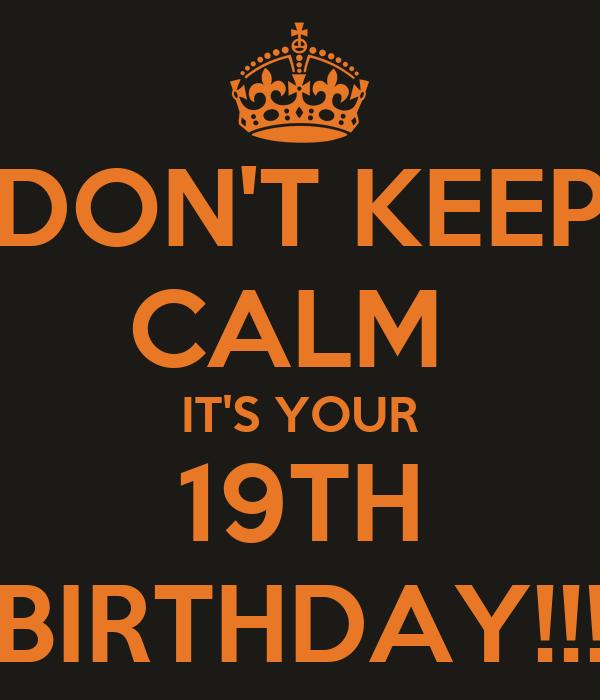 Tillykke med fødselsdagen Gar! Don-t-keep-calm-it-s-your-19th-birthday-4