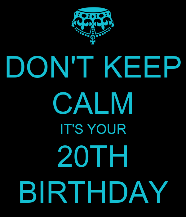 don t keep calm it s your 20th birthday poster gopichand keep