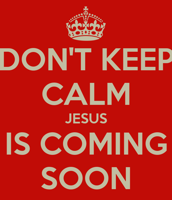 dont keep calm jesus is coming soon keep calm and carry