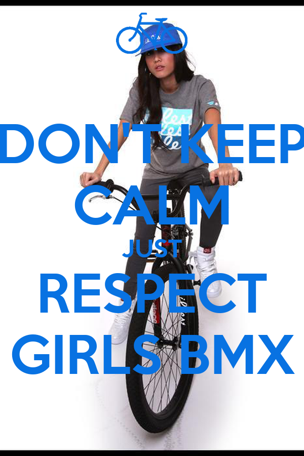 DON'T KEEP CALM JUST RESPECT GIRLS BMX - KEEP CALM AND CARRY ON