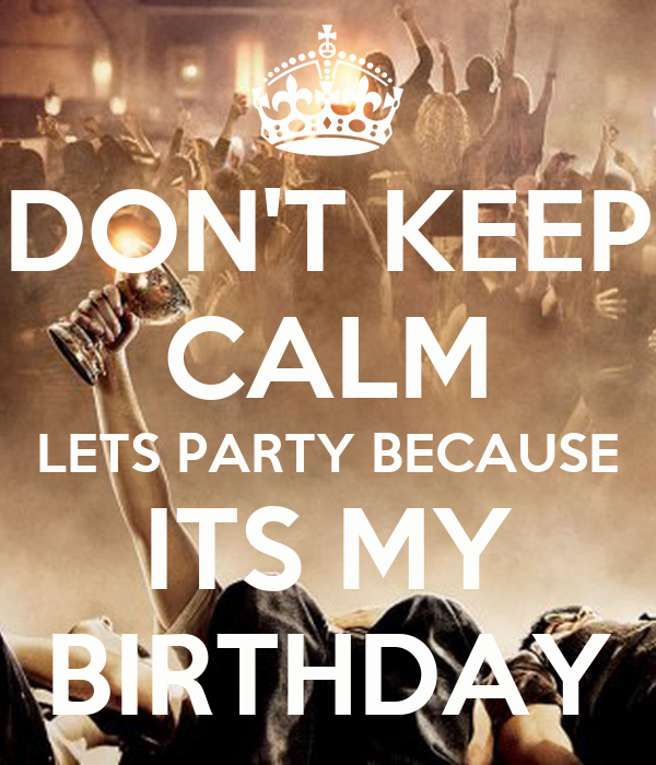 DON'T KEEP CALM LETS PARTY BECAUSE ITS MY BIRTHDAY Poster