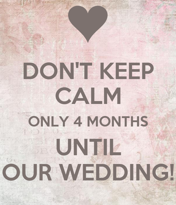 don t keep calm only 4 months until our wedding poster brianna