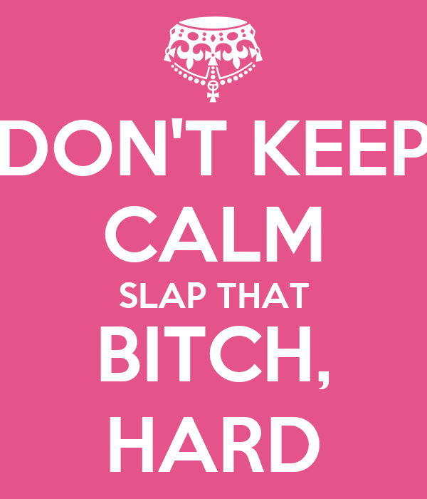 Don't Keep Calm And Slap Don't Keep Calm Slap That