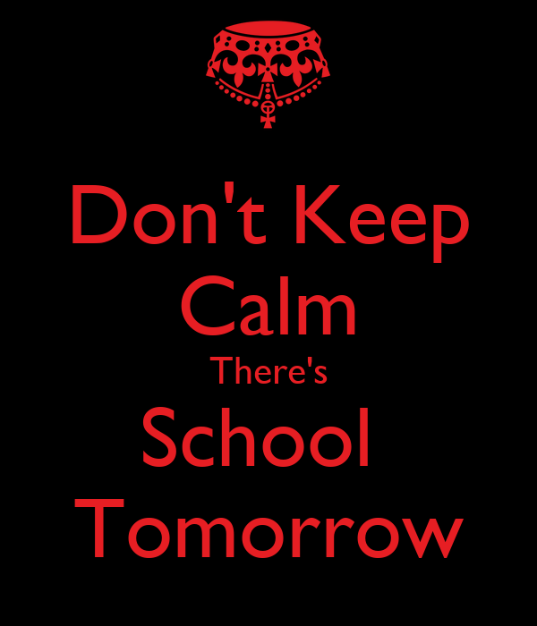 Dont Keep Calm Theres School Tomorrow   KEEP CALM AND CARRY ON Imag. Pictures