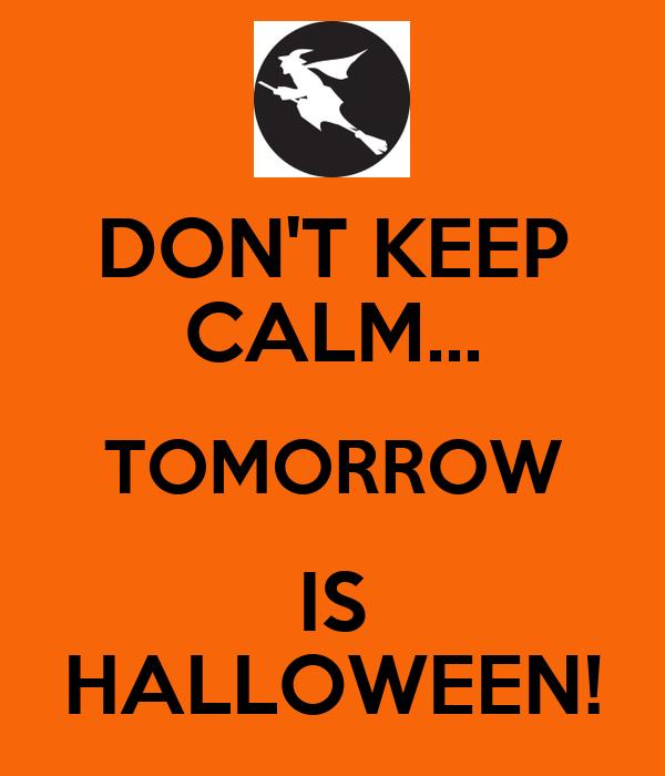 Amazing DONu0027T KEEP CALM... TOMORROW IS HALLOWEEN!