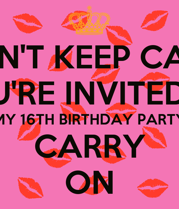 Dont keep calm youre invited to my 16th birthday party carry on dont keep calm youre invited to my 16th birthday party carry on poster belicia keep calm o matic filmwisefo
