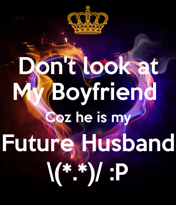 Don't look at My Boyfriend Coz he is my Future Husband