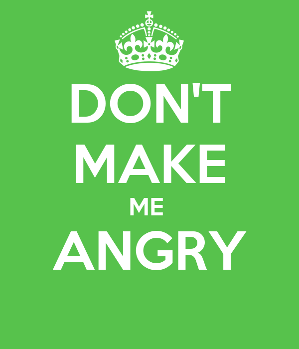 it makes me angry when 10 small things that make my kids really angry  but there are things that just make us angry  i do this one because it makes me laugh,.