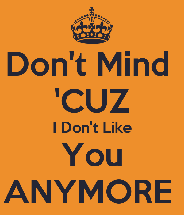 Don't Mind 'CUZ I Don't Like You ANYMORE Poster | bel ...