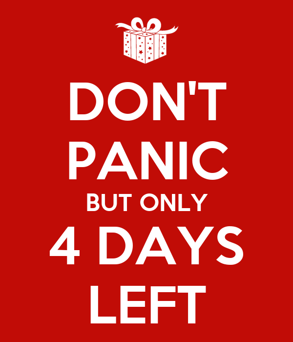DON'T PANIC BUT ONLY 4 DAYS LEFT Poster ...