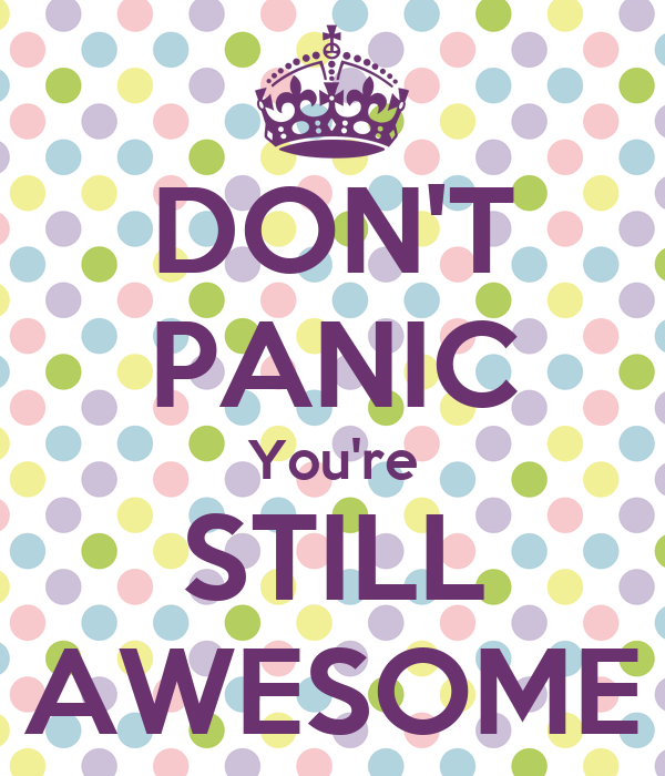 Don T Panic You Re Still Awesome Keep Calm And Carry On