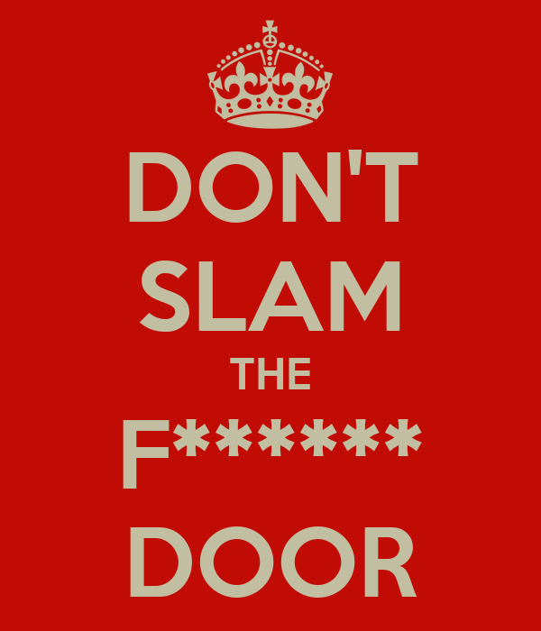 Don T Slam The F Door Keep Calm And Carry On Image