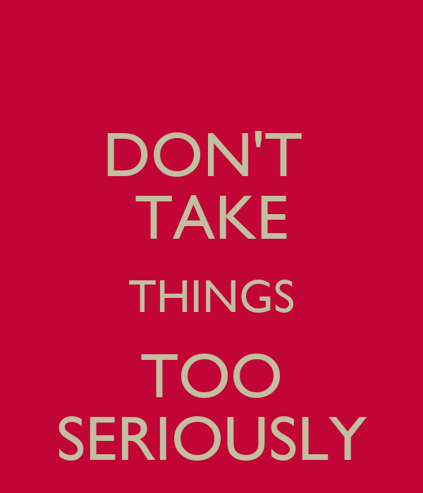 Try Not To Take Things Personally: DON'T TAKE THINGS TOO SERIOUSLY Poster