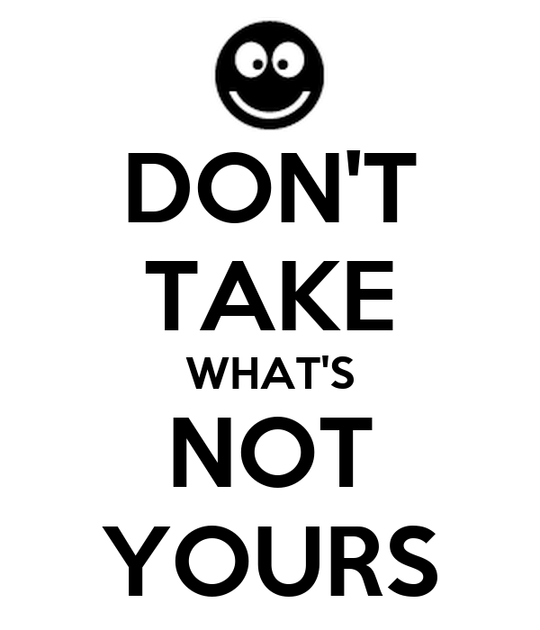Don T Take What S Not Yours Poster 209 Keep Calm O Matic