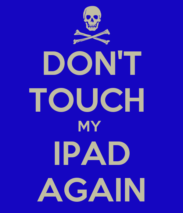 Don T Touch My Ipad Again Poster Gkhun Keep Calm O Matic