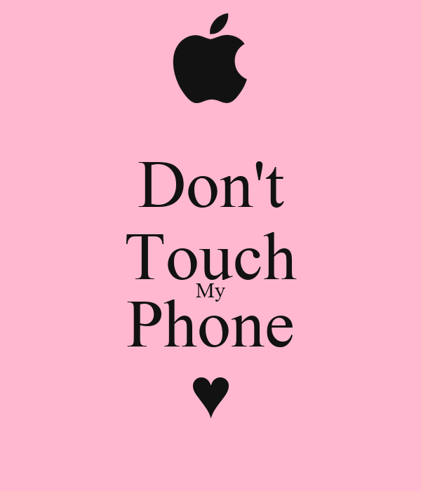 don 39 t touch my phone keep calm and carry on image