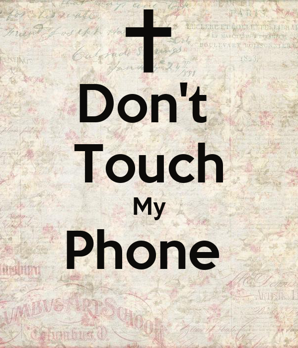 don 39 t touch my phone keep calm and carry on image generator